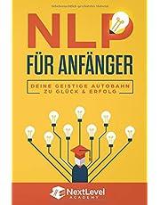 NLP für Anfänger - Deine geistige Autobahn zu Glück & Erfolg : Wie du dank der geheimen Techniken & Methoden der besten NLP Practitioner Trainer erfolgreich sein & alle deine Ziele erreichen wirst