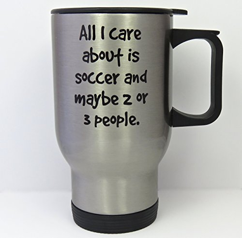 soccer travel mug, 14 ounce stainless steel mug, all I care about is soccer