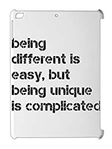 being different is easy, but being unique is complicated iPad air plastic case