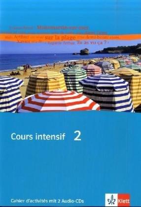 Cours Intensif 2  Cahier D'activités Mit Zwei Audio CDs 2. Lernjahr  Cours Intensif. Französisch Als 3. Fremdsprache