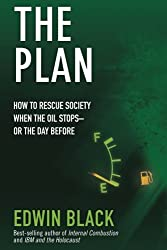 The Plan: How to Rescue Society the Day the Oil Stops--or the Day Before