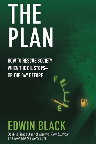 Download The Plan: How to Rescue Society the Day the Oil Stops--or the Day Before pdf