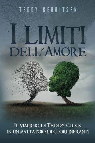- I limiti dell?Amore: Il viaggio di Teddy Clock in un mattatoio di cuori infranti (Italian Edition)
