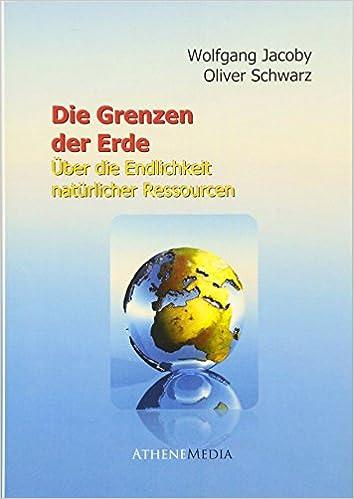 Die Grenzen der Erde: Über Die Endlichkeit Natürlicher Ressourcen ...