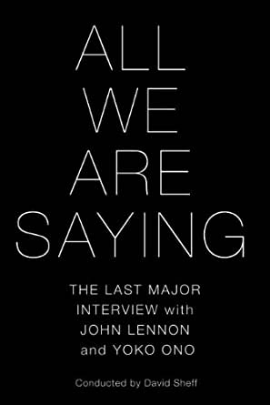 All We Are Saying: The Last Major Interview with John Lennon