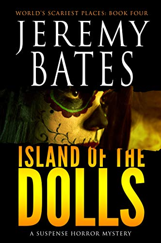 Island of the Dolls: A suspense horror mystery (World's Scariest Places Book -