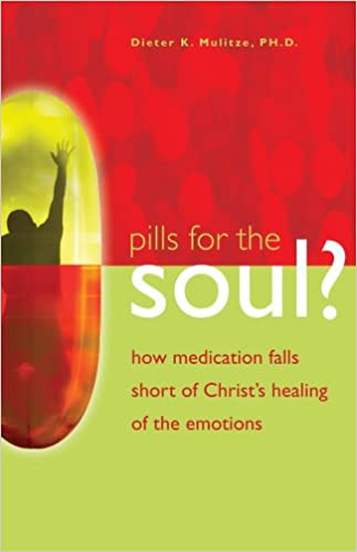 Pills for the Soul - How Medication Falls Short of Christ's Healing