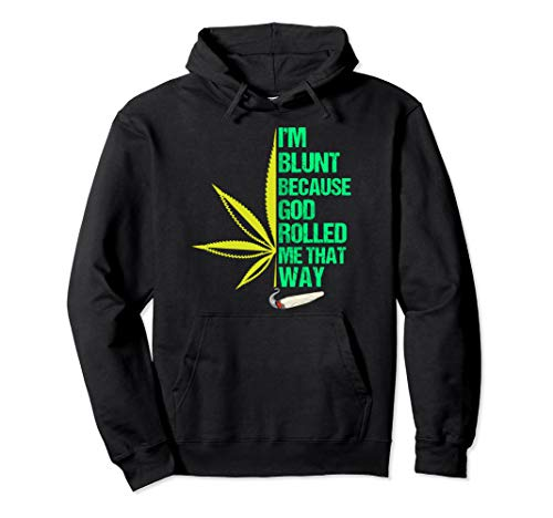I'm Blunt Because God Rolled Me That Way Weed Lovers Pullover Hoodie ()