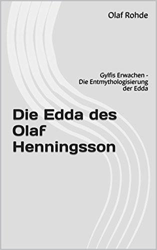 Die Edda des Olaf Henningsson: Gylfis Erwachen - Die Entmythologisierung der Edda (German Edition)