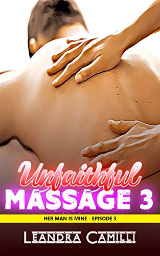 Unfaithful Massage 3: A Cheating Husband Erotica (Her Man is Mine) (Best Man Cheating Wife)