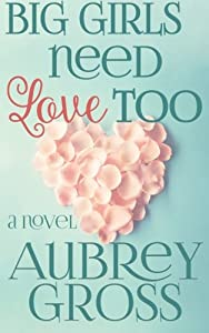 Big Girls Need Love Too: A Novel