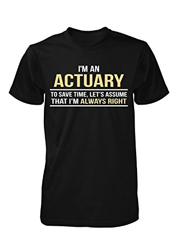 Actuary To Save Time, I'm Always Right - Unisex Tshirt