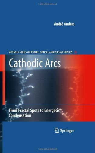Cathodic Arcs: From Fractal Spots to Energetic Condensation (Springer Series on Atomic, Optical, and Plasma Physics) 2008 edition by Anders, André (2008) Hardcover