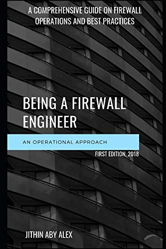 BEING A FIREWALL ENGINEER : AN OPERATIONAL APPROACH: A Comprehensive guide on firewall management operations and best practices (Firewall Security Best Practices)
