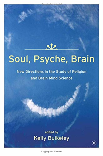 Download Soul, Psyche, Brain: New Directions in the Study of Religion and Brain-Mind Science ebook