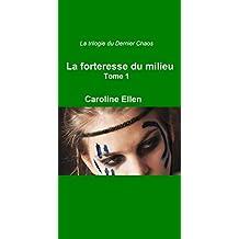 La Trilogie du Dernier Chaos - Tome 1: La Forteresse du Milieu (French Edition)