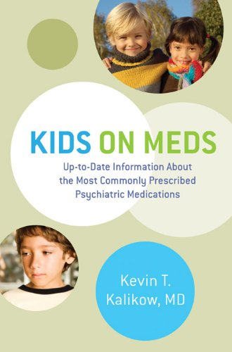 Download Kids on Meds: Up-to-Date Information About the Most Commonly Prescribed Psychiatric Medications Pdf