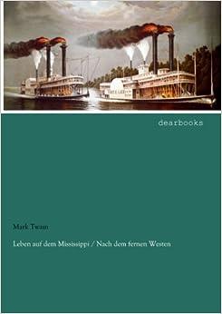 Book Leben auf dem Mississippi / Nach dem fernen Westen (German Edition)