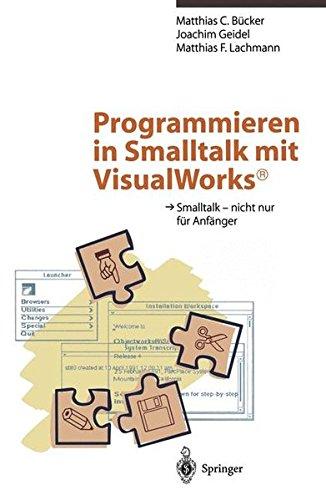 Programmieren in Smalltalk mit VisualWorks: Smalltalk ― nicht nur für Anfänger