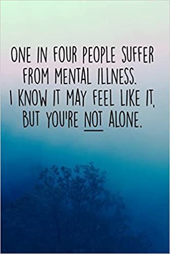 Amazoncom One In Four People Suffer From A Mental Illness I Know