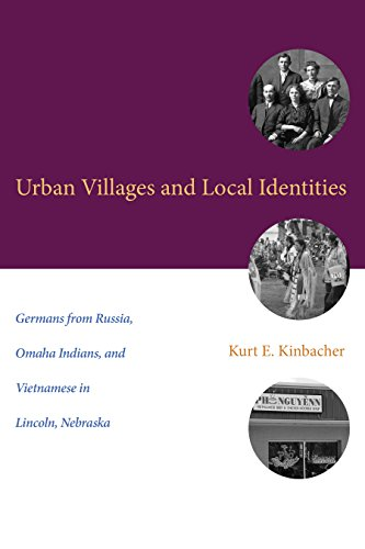 Urban Villages and Local Identities: Germans from Russia, Omaha Indians, and Vietnamese in Lincoln, Nebraska (Plains Histories)