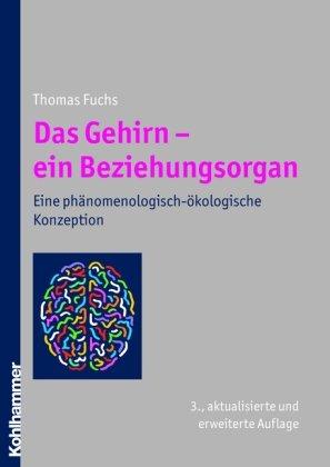 Das Gehirn - ein Beziehungsorgan - Eine phänomenologisch-ökologische Konzeption