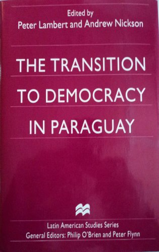 The Transition to Democracy in Paraguay (Latin American Studies Series)