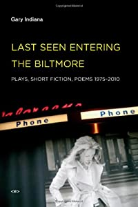 Last Seen Entering the Biltmore: Plays, Short Fiction, Poems 1975--2010 (Semiotext(e) / Native Agents) from Semiotext(e)