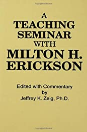 Teaching Seminar With Milton H. Erickson (Annual Progress in Child Psychiatry and Child Development)