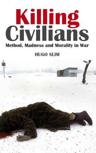 Killing Civilans Method, Madness and Morality in War