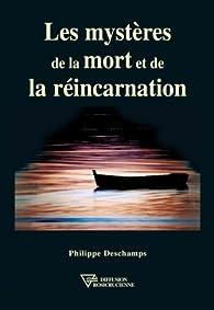 Les mystères de la mort et de la réincarnation par Philippe Deschamps