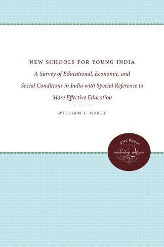 New Schools for Young India: A Survey of Educational, Economic, and Social Conditions in India with Special Reference to