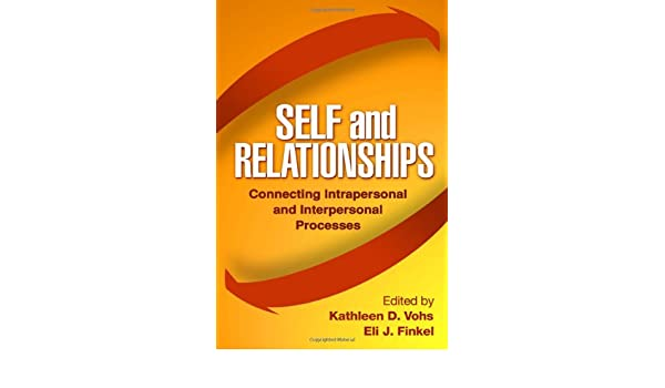 self and relationships connecting intrapersonal and interpersonal processes kathleen d vohs eli j finkel 9781593852719 amazoncom books