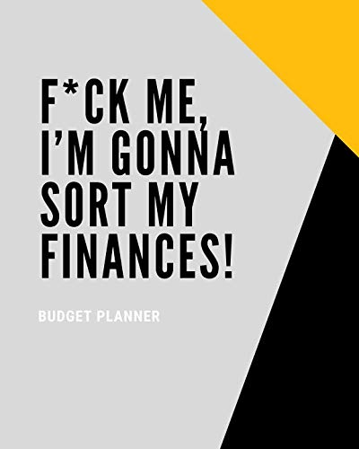 M To F Makeover (F*ck Me, I'm Gonna Sort My Finances! (Budget Planner): Step By Step Money Planner To Get Out Of Debt And Save)