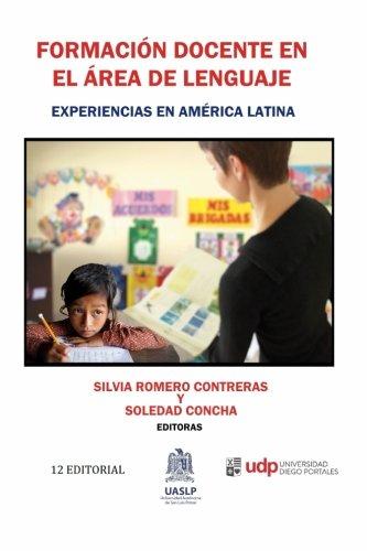 Formacion docente en el area de lenguaje: Experiencias en America Latina (Spanish Edition)