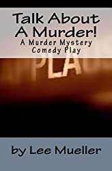 Talk About A Murder!: A Murder Mystery Comedy Play