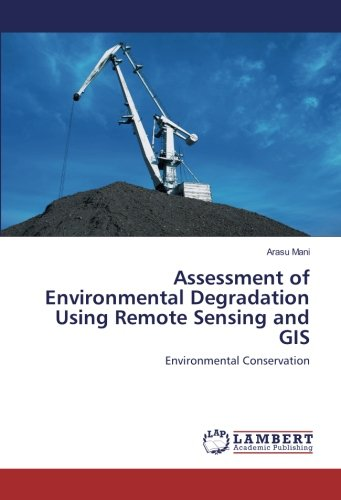 Assessment of Environmental Degradation Using Remote Sensing and GIS: Environmental Conservation