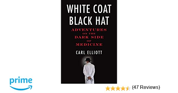White Coat, Black Hat: Adventures on the Dark Side of Medicine ...