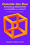Outside the Box: Rethinking Add/Adhd in Children and Adults - a Practical Guide