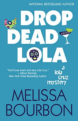 Drop Dead Lola (A Lola Cruz Mystery Book 5) by [Bourbon, Melissa]