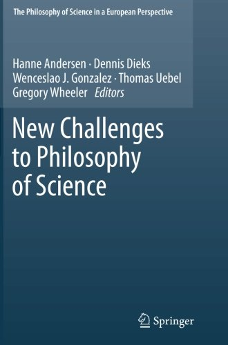 New Challenges to Philosophy of Science (The Philosophy of Science in a European Perspective)