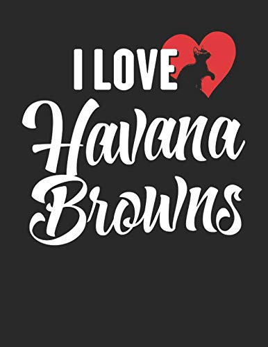 I Love Havana Browns: 8.5 x 11 I Love Havana Browns Notebook Cat Journal College Ruled Paper for Animal Lovers