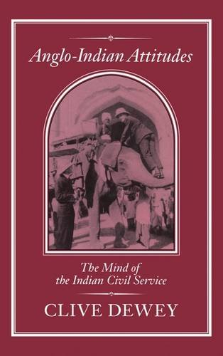 Anglo-Indian Attitudes: The Mind of the Indian Civil Service (Indian Administrative Service compare prices)