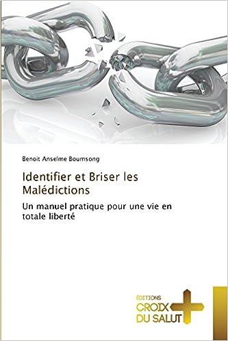 En ligne téléchargement Identifier et Briser les Malédictions: Un manuel pratique pour une vie en totale liberté pdf, epub