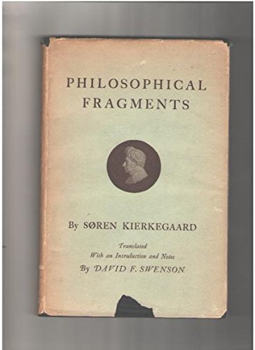 Philosophical Fragments or A Fragment of Philosophy by Johannes Climacus. responsible for publication S. Kierkegaard.