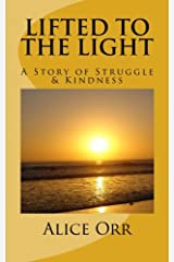 Lifted to the Light: A Story of Struggle and Kindness Paperback