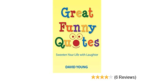 Great Funny Quotes Sweeten Your Life With Laughter Kindle Edition