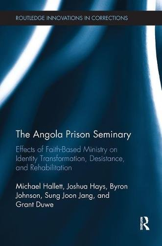 The Angola Prison Seminary: Effects of Faith-Based Ministry on Identity Transformation, Desistance, and Rehabilitation