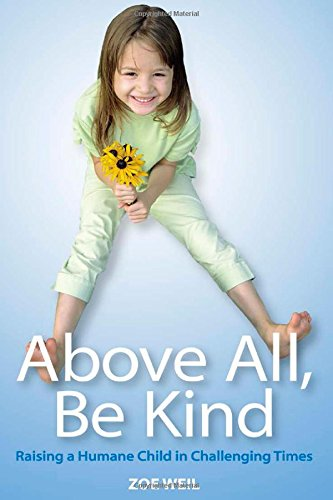Above All, Be Kind: Raising a Humane Child in Challenging Times