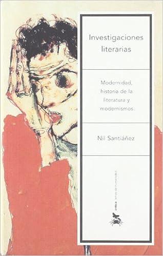 Investigaciones literarias: Modernidad, historia de la literatura y modernismos Letras de Humanidad: Amazon.es: Santiáñez, Nil: Libros